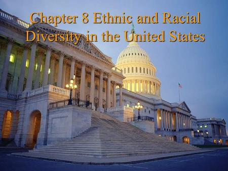 Chapter 8 Ethnic and Racial Diversity in the United States
