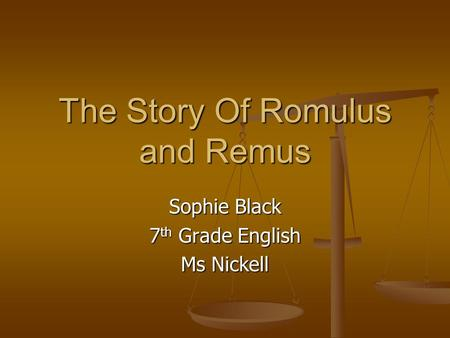The Story Of Romulus and Remus Sophie Black 7 th Grade English Ms Nickell.