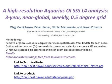 A high-resolution Aquarius OI SSS L4 analysis: 3-year, near-global, weekly, 0.5 degree grid Oleg Melnichenko, Peter Hacker, Nikolai Maximenko, and James.
