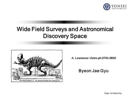 Dept. of Astronmy Wide Field Surveys and Astronomical Discovery Space A. Lawrence / Astro-ph:0704.0809 Byeon Jae Gyu.
