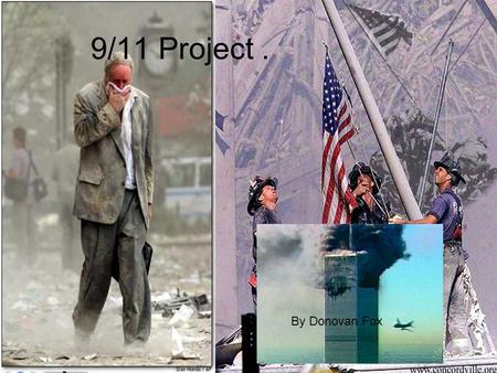 "9/11 Project. By Donovan Fox. "" The September 11 attacks were a series of four coordinated suicide attacks upon the United States in New York City and."