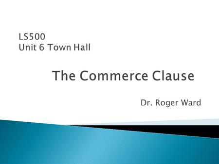 Dr. Roger Ward.  It is a source of Congressional power to regulate interstate commerce is the Commerce Clause in Article I, Section 8.  According to.