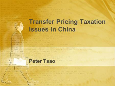 Transfer Pricing Taxation Issues in China Peter Tsao.