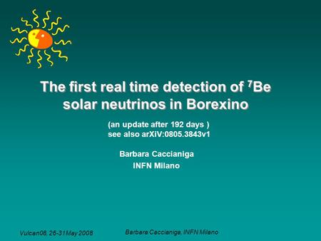 Vulcan08, 26-31May 2008 Barbara Caccianiga, INFN Milano The first real time detection of 7 Be solar neutrinos in Borexino Barbara Caccianiga INFN Milano.