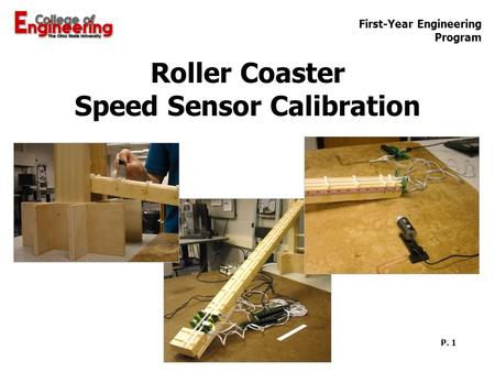 First-Year Engineering Program P. 1 Roller Coaster Speed Sensor Calibration.