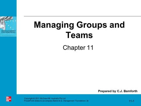 Managing Groups and Teams Chapter 11 Prepared by C.J. Bamforth Copyright  2011 McGraw-Hill Australia Pty Ltd PowerPoint slides to accompany Bartol et.