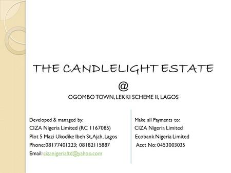 THE CANDLELIGHT OGOMBO TOWN, LEKKI SCHEME II, LAGOS Developed & managed by: Make all Payments to: CIZA Nigeria Limited (RC 1167085) CIZA Nigeria.