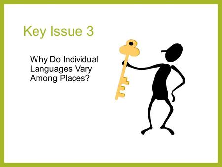 Key Issue 3 Why Do Individual Languages Vary Among Places?