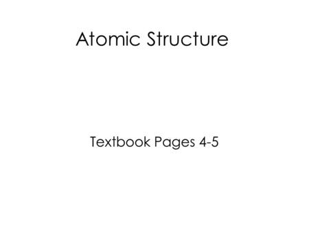 Atomic Structure Textbook Pages 4-5. Lesson Objectives Appreciate that there are various models to illustrate atomic structure Know that early models.
