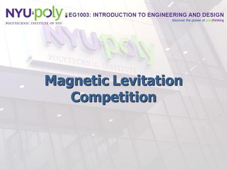 EG1003: INTRODUCTION TO ENGINEERING AND DESIGN Magnetic Levitation Competition.