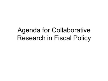 Agenda for Collaborative Research in Fiscal Policy.