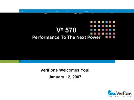 VeriFone Welcomes You! January 12, 2007