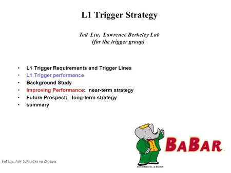 Ted Liu, July 5,00, idea on Ztrigger L1 Trigger Strategy L1 Trigger Requirements and Trigger Lines L1 Trigger performance Background Study Improving Performance: