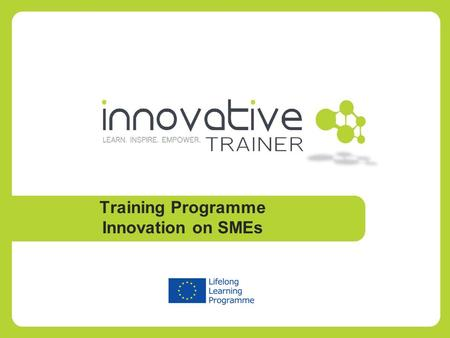 Training Programme Innovation on SMEs. I NTRODUCTION TO THE D AY 09.15 Registration/coffee 09.30 Introduction 09.45 Module 1: Your Inner Innovator 11.00.