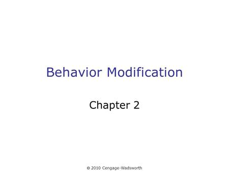  2010 Cengage-Wadsworth Behavior Modification Chapter 2.