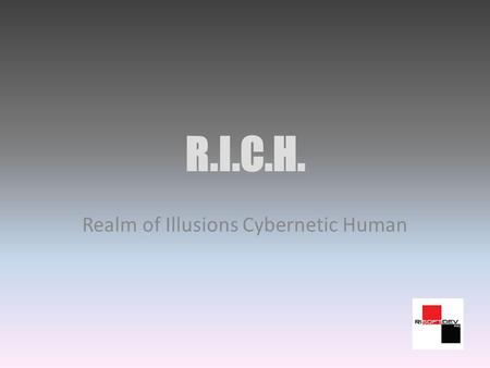 R.I.C.H. Realm of Illusions Cybernetic Human. What is RICH? RICH is the worlds first Artificial Intelligence platform.