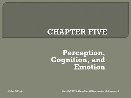 Perception, Cognition, and Emotion McGraw-Hill/Irwin Copyright © 2011 by The McGraw-Hill Companies, Inc. All rights reserved.