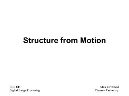 Structure from Motion ECE 847: Digital Image Processing