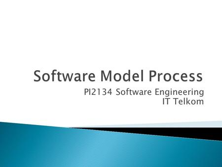 PI2134 Software Engineering IT Telkom.  Definition  Model Process ◦ Waterfall Model ◦ Incremental Model  Incremental Model  RAD Model ◦ Evolutionary.