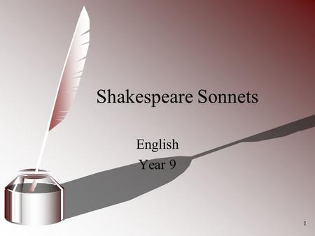 1 Shakespeare Sonnets English Year 9. 2 William Shakespeare.