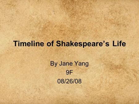 Timeline of Shakespeare's Life By Jane Yang 9F 08/26/08.