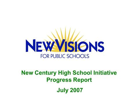 New Century High School Initiative Progress Report July 2007.