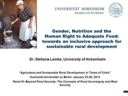 G ENDER AND N UTRITION Gender, <strong>Nutrition</strong> and the <strong>Human</strong> Right to Adequate Food: towards an inclusive approach for sustainable rural development Dr. Stefanie.