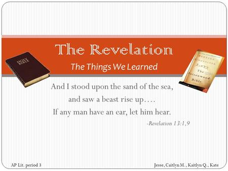 And I stood upon the sand of the sea, and saw a beast rise up…. If any man have an ear, let him hear. -Revelation 13:1,9 The Revelation The Things We Learned.