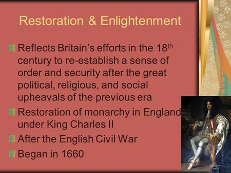 Restoration & Enlightenment Reflects Britain's efforts in the 18 th century to re-establish a sense of order and security after the great political, religious,