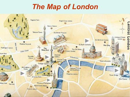 The Map of London. The Tower of London It was a fortress, a palace, a prison and the King's Zoo Now it is a museum It was built by William the Conqueror.