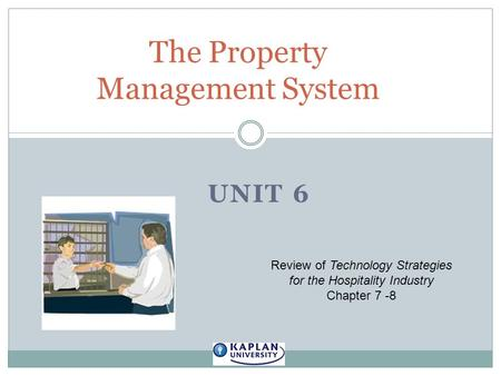 UNIT 6 The Property Management System Review of Technology Strategies for the Hospitality Industry Chapter 7 -8.