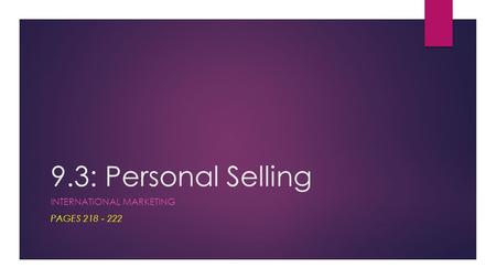 9.3: Personal Selling INTERNATIONAL MARKETING PAGES 218 - 222.