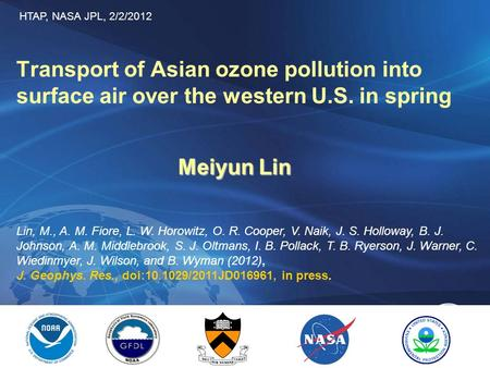Geophysical Fluid Dynamics Laboratory Transport of Asian ozone pollution into surface air over the western U.S. in spring Meiyun Lin Lin, M., A. M. Fiore,