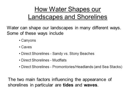How Water Shapes our Landscapes and Shorelines Canyons Caves Direct Shorelines - Sandy vs. Stony Beaches Direct Shorelines - Mudflats Direct Shorelines.