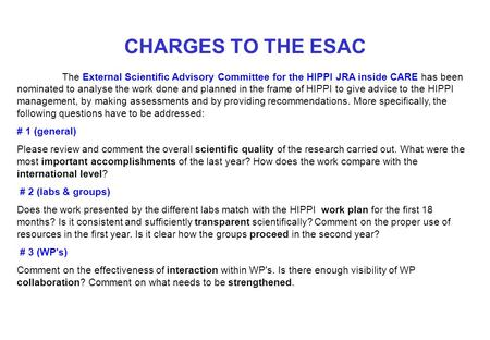 CHARGES TO THE ESAC The External Scientific Advisory Committee for the HIPPI JRA inside CARE has been nominated to analyse the work done and planned in.