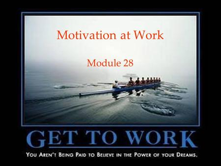 1 Motivation at Work Module 28. 2 Psychology at Work The healthy life, said Sigmund Freud, is filled by love and work. Culver Pictures.