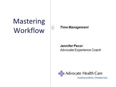 Mastering Workflow Jennifer Pecor Advocate Experience Coach Time Management.