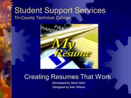 Student Support Services Tri-County Technical College Creating Resumes That Work Developed by Herm Allen Designed by Alex Wilson.