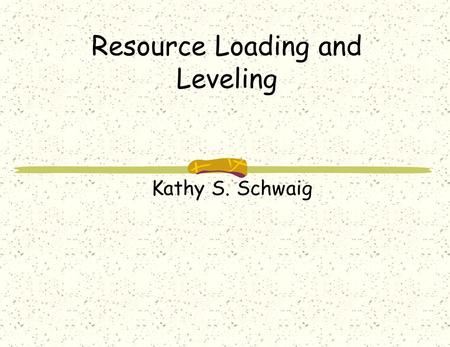 Resource Loading and Leveling Kathy S. Schwaig. A Roadmap of the Project Planning Process Develop project charter Establish work breakdown structure Analyze.