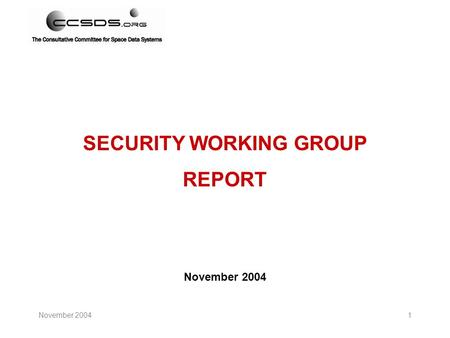 November 20041 SECURITY WORKING GROUP REPORT November 2004.
