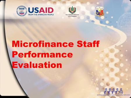 "Microfinance Staff Performance Evaluation. A Bank's biggest asset – its employees Do you have ""productive/performing assets?"""
