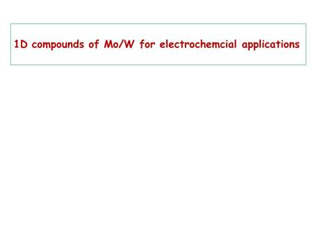 1D compounds of Mo/W for electrochemcial applications.