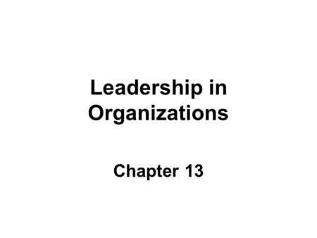 Leadership in Organizations Chapter 13. 2 Learning Objectives 1.Describe the trait approach to leadership and identify the characteristics that distinguish.
