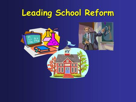Leading School Reform. The Education Dilemma Educational institutions are caught in the industrial age model. The assembly line school graduates are no.