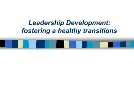 Leadership Development: fostering a healthy transitions.