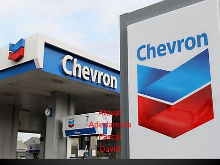 Atayat Adedamola Pascal David. Overview What is chevron History About chevron Risks faced by chevron The management Conclusion Questions.