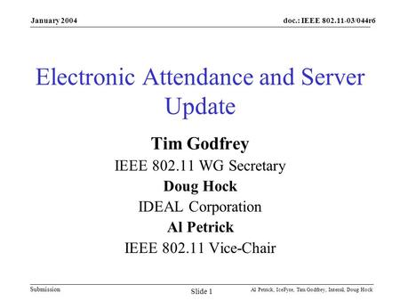 Doc.: IEEE 802.11-03/044r6 Submission January 2004 Al Petrick, IceFyre, Tim Godfrey, Intersil, Doug Hock Slide 1 Electronic Attendance and Server Update.