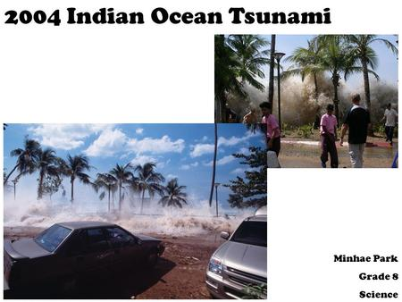 2004 Indian Ocean Tsunami Minhae Park Grade 8 Science.