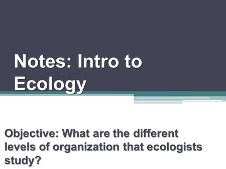 Notes: Intro to Ecology