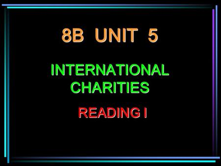 8B UNIT 5 INTERNATIONAL CHARITIES READING I. BlindnessBlindness He is blind.He is blind. Blindness affects this man.Blindness affects this man. Most cases.